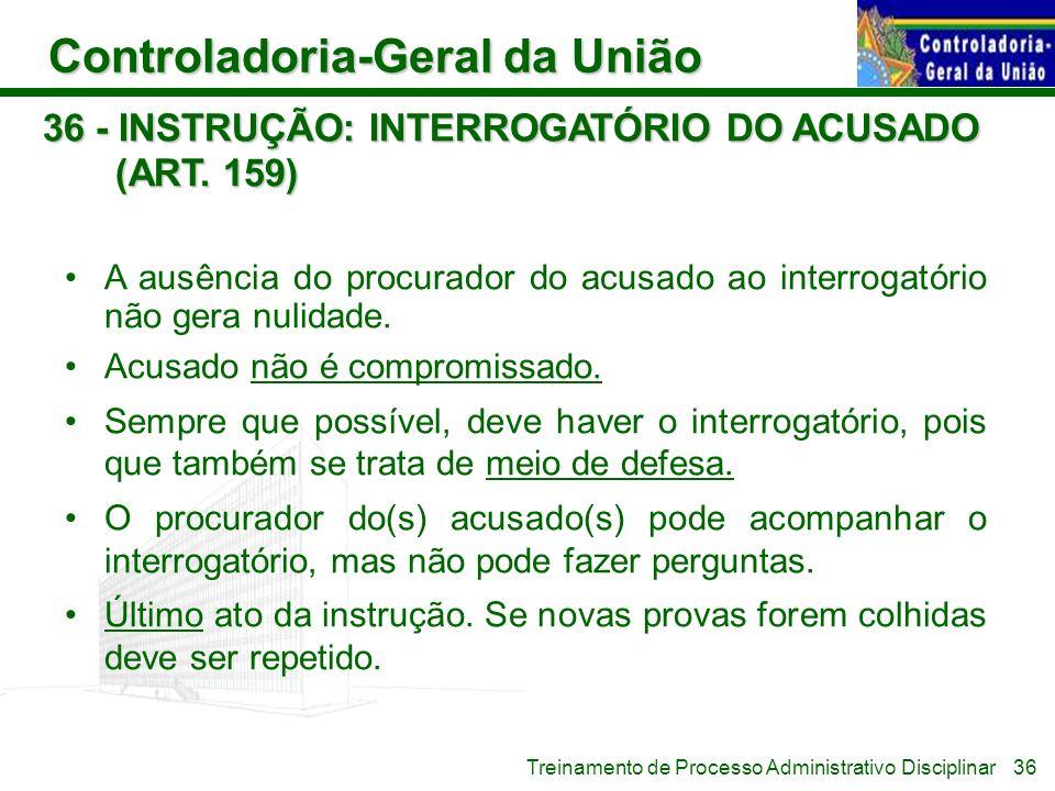 Controladoria-Geral da União Treinamento de Processo Administrativo Disciplinar 36 - INSTRUÇÃO: INTERROGATÓRIO DO ACUSADO (ART. 159) A ausência do pro