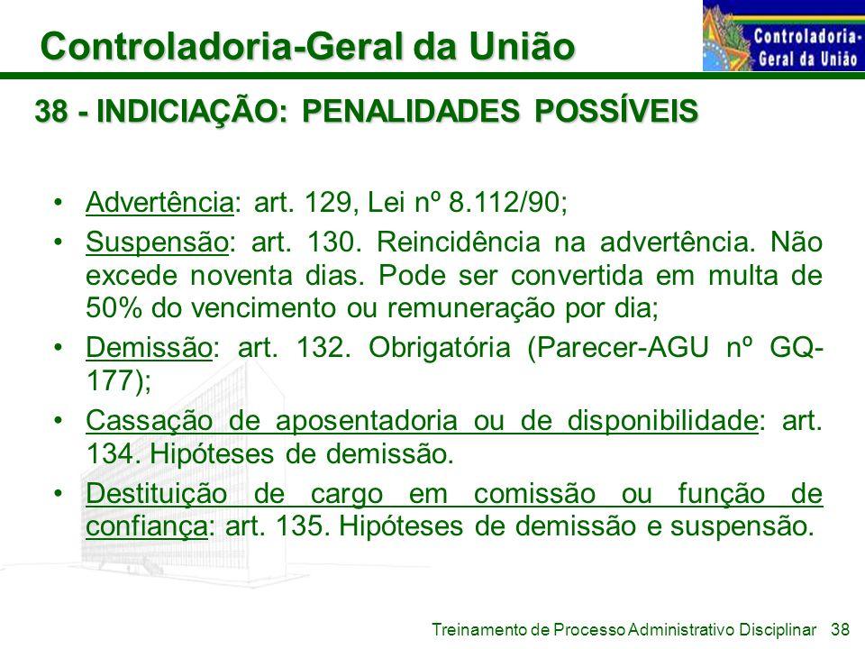 Controladoria-Geral da União Treinamento de Processo Administrativo Disciplinar 38 - INDICIAÇÃO: PENALIDADES POSSÍVEIS Advertência: art. 129, Lei nº 8