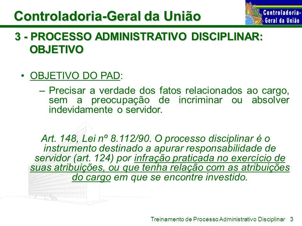 Controladoria-Geral da União Treinamento de Processo Administrativo Disciplinar 3 - PROCESSO ADMINISTRATIVO DISCIPLINAR: OBJETIVO OBJETIVO DO PAD: –Pr