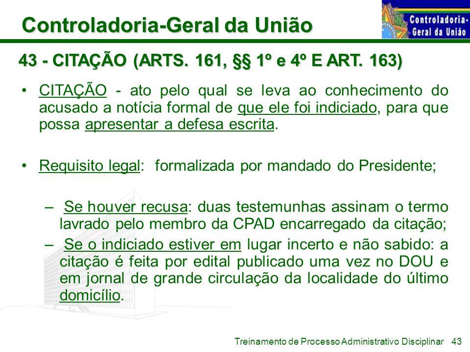 Controladoria-Geral da União Treinamento de Processo Administrativo Disciplinar 43 - CITAÇÃO (ARTS. 161, §§ 1º e 4º E ART. 163) CITAÇÃO - ato pelo qua