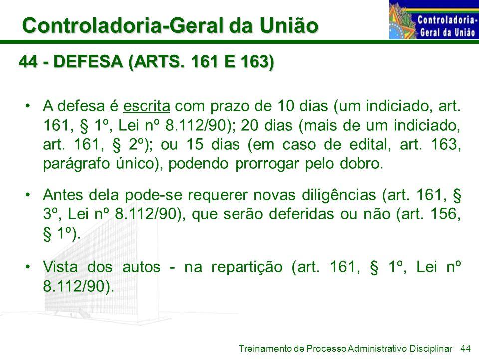 Controladoria-Geral da União Treinamento de Processo Administrativo Disciplinar 44 - DEFESA (ARTS. 161 E 163) A defesa é escrita com prazo de 10 dias