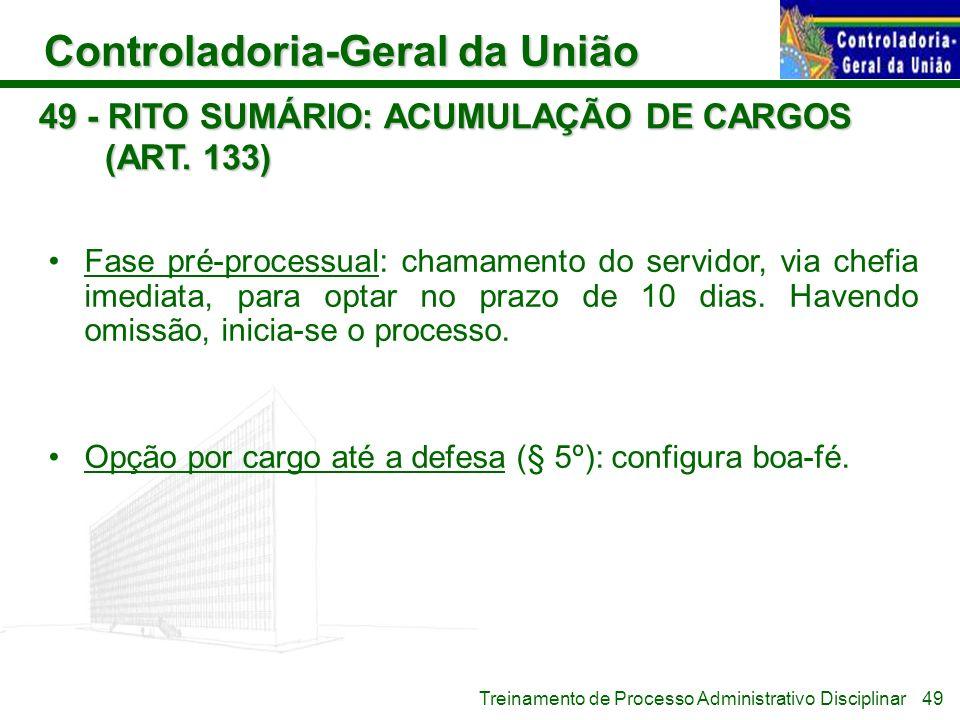 Controladoria-Geral da União Treinamento de Processo Administrativo Disciplinar 49 - RITO SUMÁRIO: ACUMULAÇÃO DE CARGOS (ART. 133) Fase pré-processual