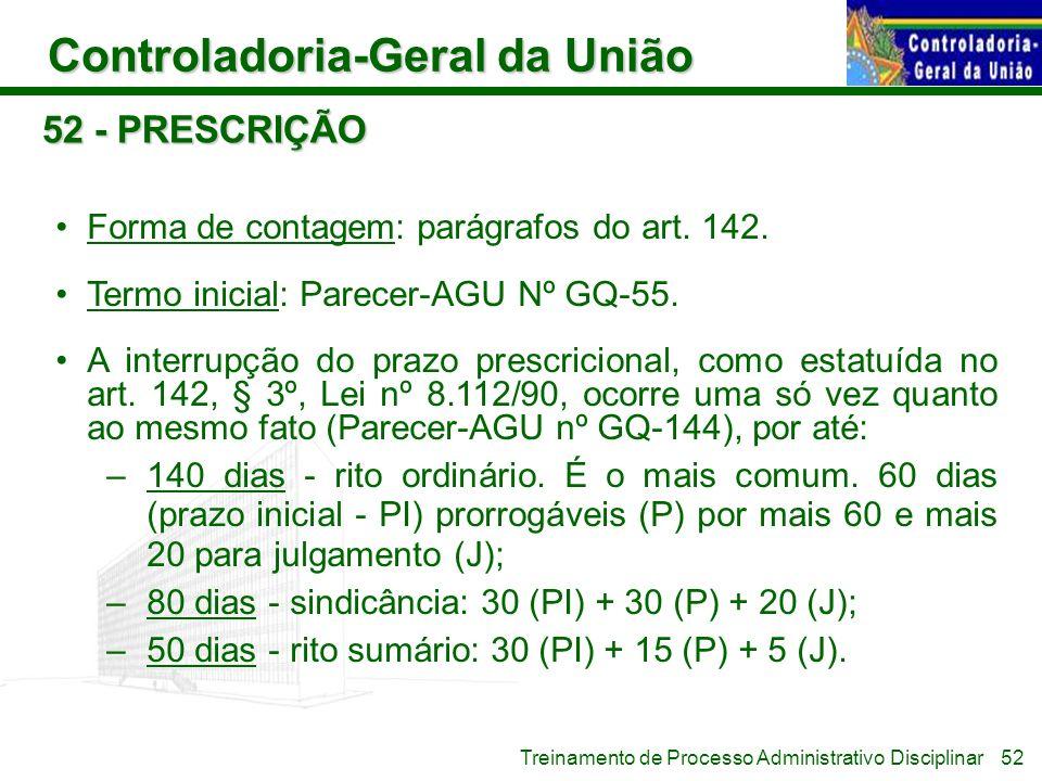 Controladoria-Geral da União Treinamento de Processo Administrativo Disciplinar 52 - PRESCRIÇÃO Forma de contagem: parágrafos do art. 142. Termo inici
