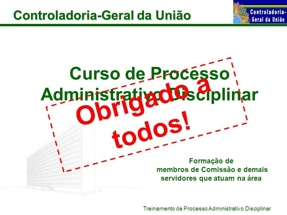 Controladoria-Geral da União Treinamento de Processo Administrativo Disciplinar Curso de Processo Administrativo Disciplinar Obrigado a todos! Formaçã