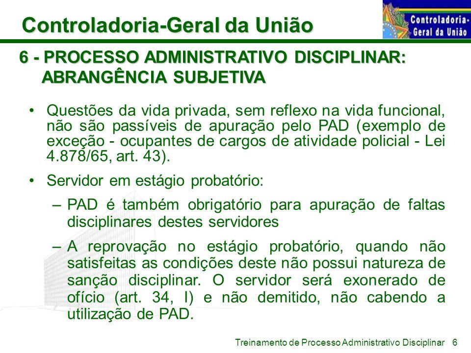 Controladoria-Geral da União Treinamento de Processo Administrativo Disciplinar 6 - PROCESSO ADMINISTRATIVO DISCIPLINAR: ABRANGÊNCIA SUBJETIVA Questõe