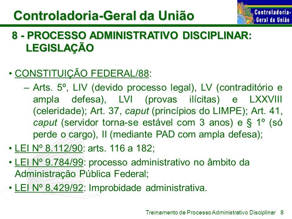 Controladoria-Geral da União Treinamento de Processo Administrativo Disciplinar 8 - PROCESSO ADMINISTRATIVO DISCIPLINAR: LEGISLAÇÃO CONSTITUIÇÃO FEDER