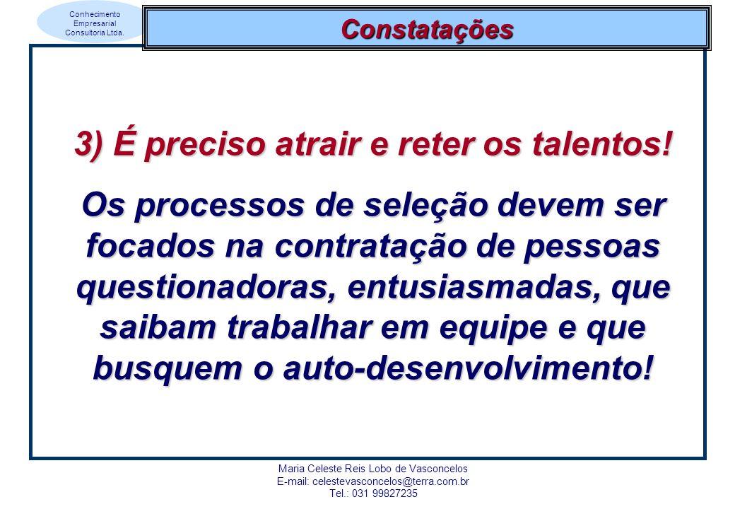 Conhecimento Empresarial Consultoria Ltda. Maria Celeste Reis Lobo de Vasconcelos E-mail: celestevasconcelos@terra.com.br Tel.: 031 99827235 Constataç