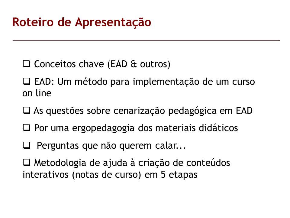 Roteiro de Apresentação Conceitos chave (EAD & outros) EAD: Um método para implementação de um curso on line As questões sobre cenarização pedagógica