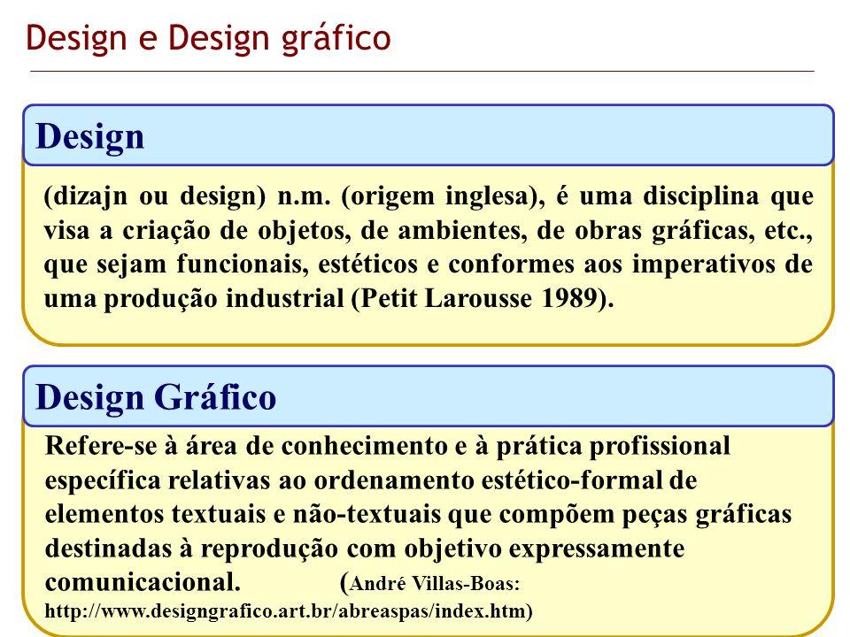 Design e Design gráfico (dizajn ou design) n.m. (origem inglesa), é uma disciplina que visa a criação de objetos, de ambientes, de obras gráficas, etc
