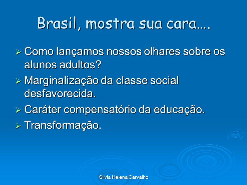 Silvia Helena Carvalho Brasil, mostra sua cara…. Como lançamos nossos olhares sobre os alunos adultos? Como lançamos nossos olhares sobre os alunos ad