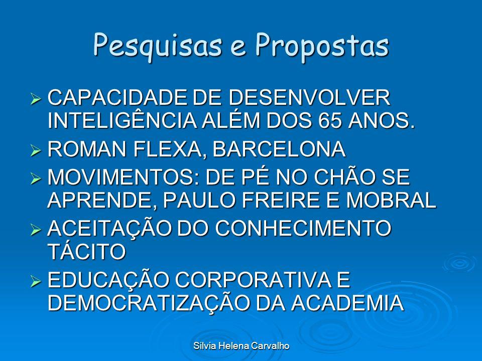 Silvia Helena Carvalho Pesquisas e Propostas CAPACIDADE DE DESENVOLVER INTELIGÊNCIA ALÉM DOS 65 ANOS. CAPACIDADE DE DESENVOLVER INTELIGÊNCIA ALÉM DOS