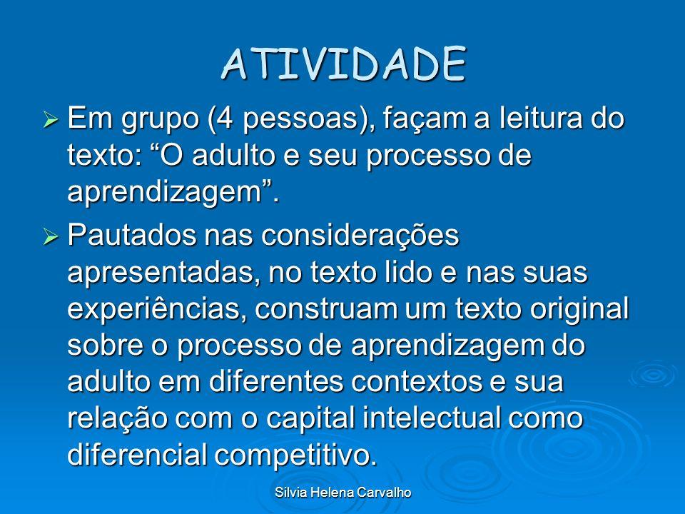 Silvia Helena Carvalho ATIVIDADE Em grupo (4 pessoas), façam a leitura do texto: O adulto e seu processo de aprendizagem. Em grupo (4 pessoas), façam