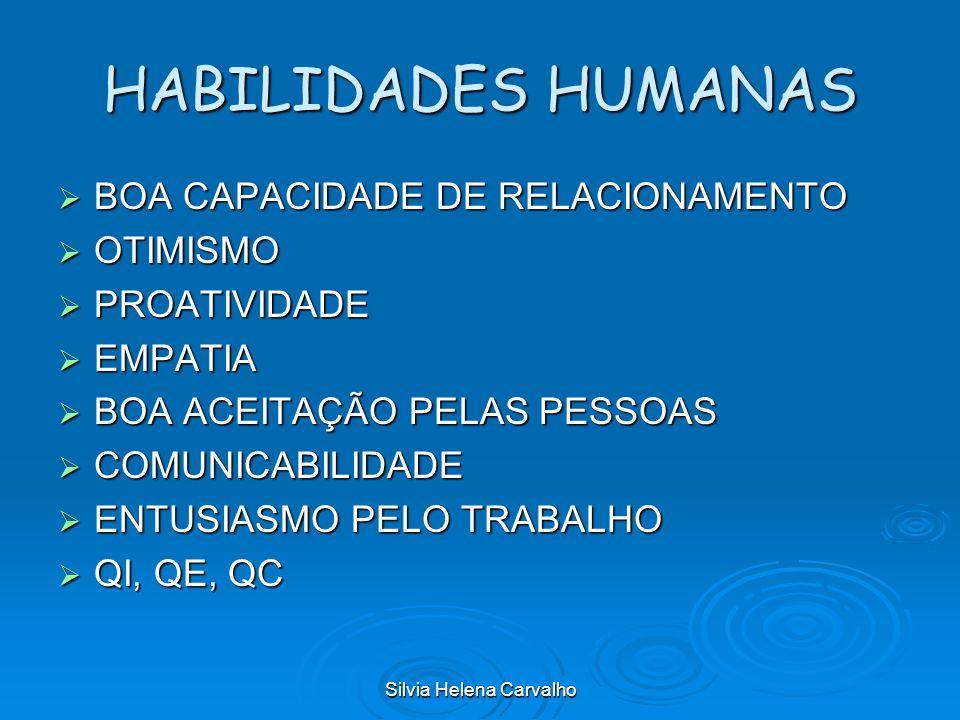 Silvia Helena Carvalho HABILIDADES HUMANAS BOA CAPACIDADE DE RELACIONAMENTO BOA CAPACIDADE DE RELACIONAMENTO OTIMISMO OTIMISMO PROATIVIDADE PROATIVIDA