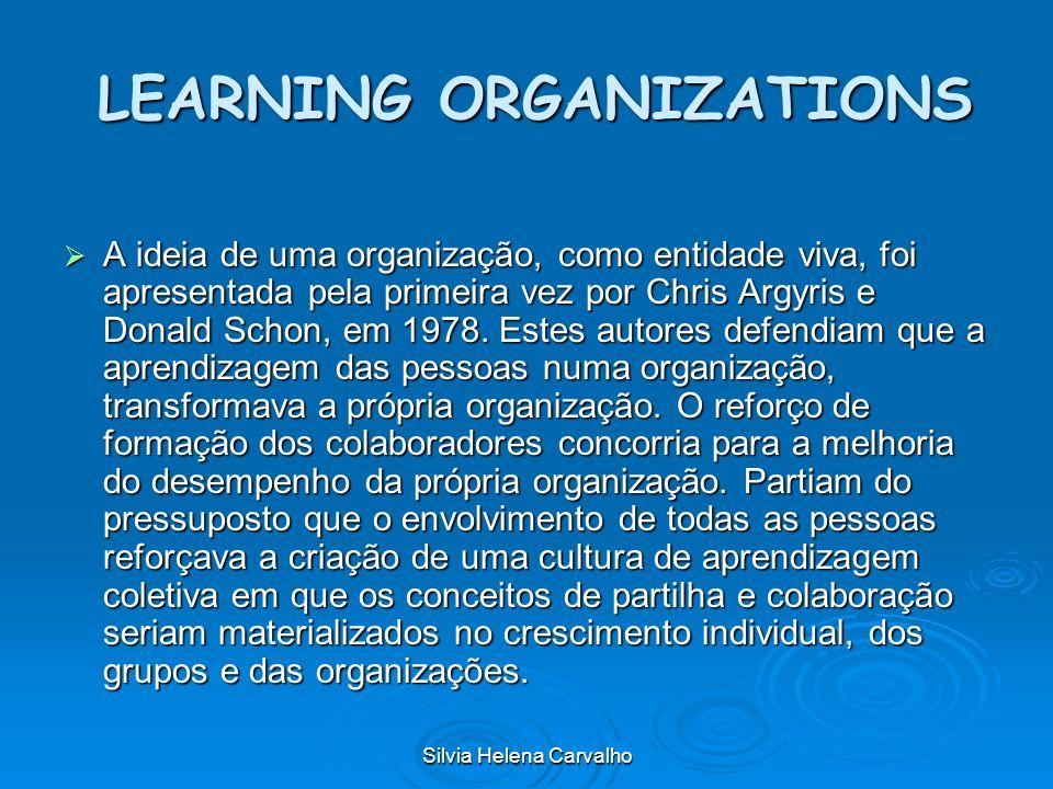 Silvia Helena Carvalho LEARNING ORGANIZATIONS LEARNING ORGANIZATIONS A ideia de uma organização, como entidade viva, foi apresentada pela primeira vez