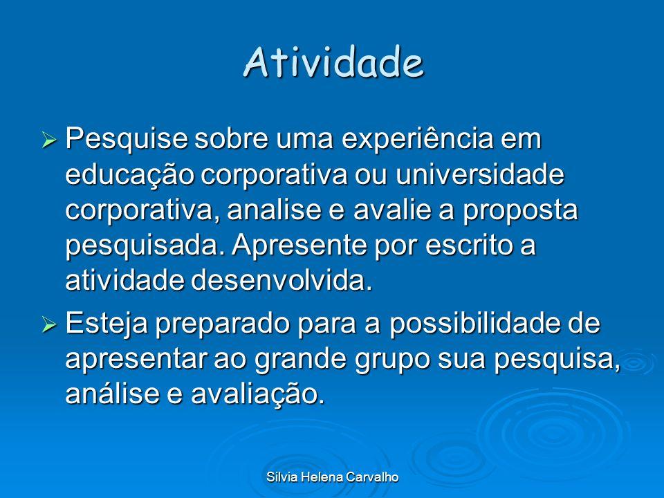 Silvia Helena Carvalho Atividade Pesquise sobre uma experiência em educação corporativa ou universidade corporativa, analise e avalie a proposta pesqu