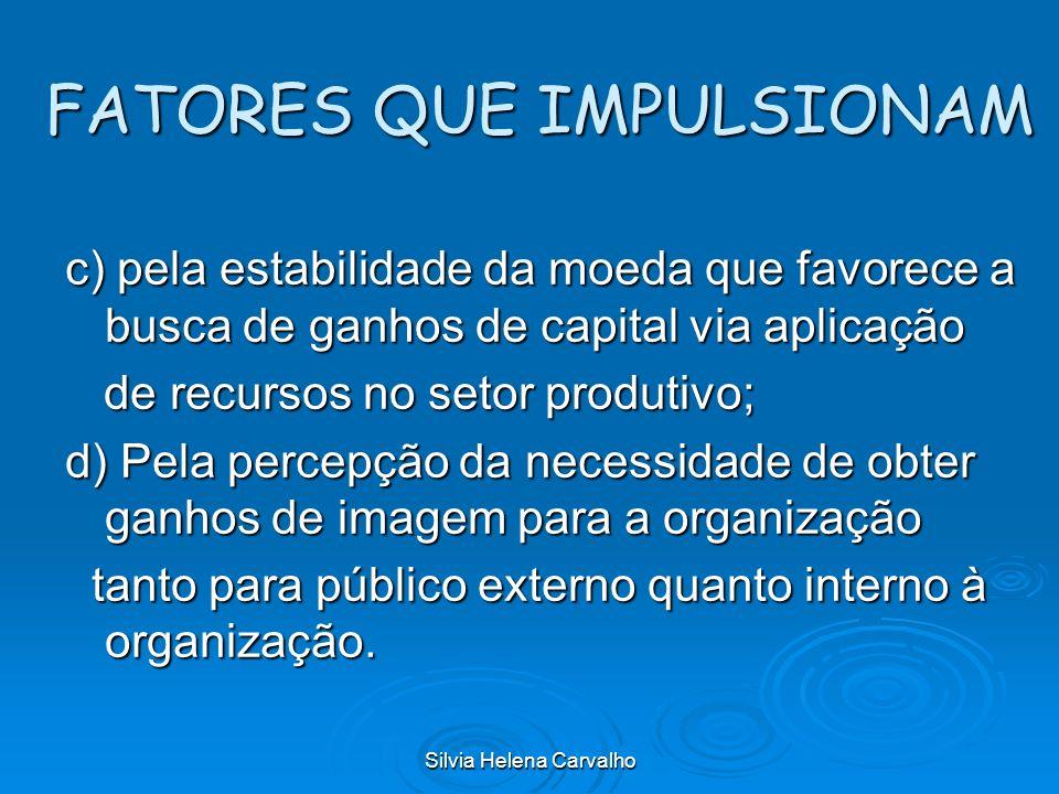 Silvia Helena Carvalho FATORES QUE IMPULSIONAM c) pela estabilidade da moeda que favorece a busca de ganhos de capital via aplicação de recursos no se