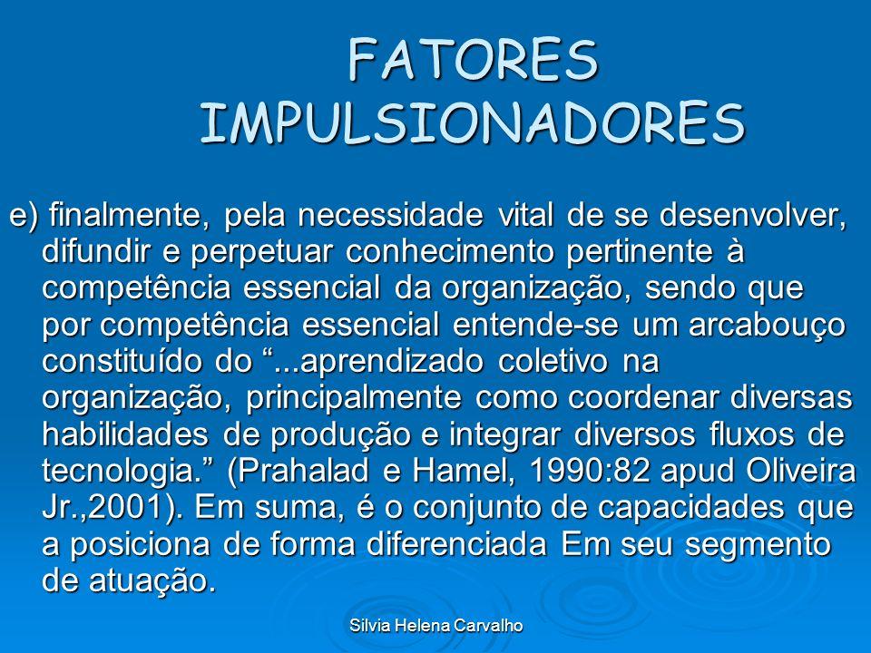 Silvia Helena Carvalho FATORES IMPULSIONADORES e) finalmente, pela necessidade vital de se desenvolver, difundir e perpetuar conhecimento pertinente à