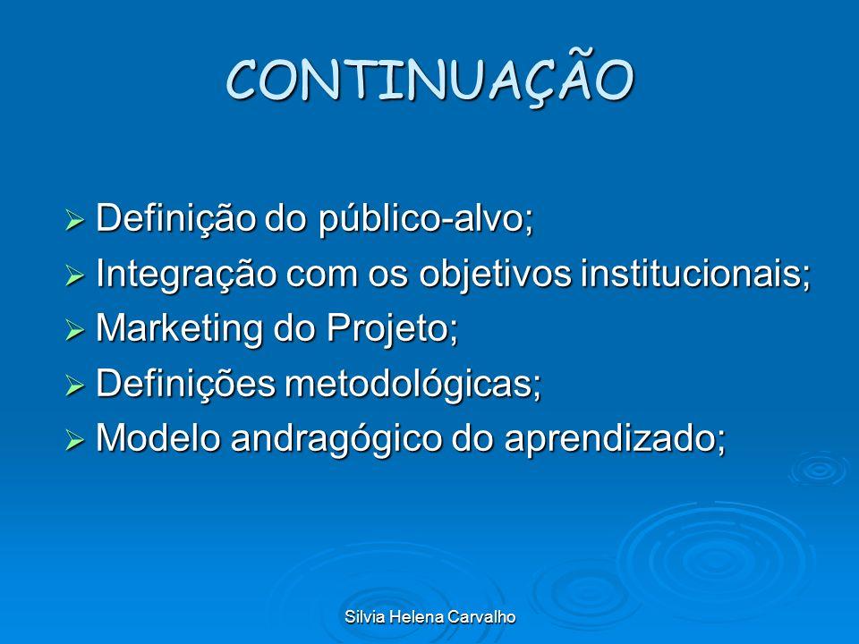Silvia Helena Carvalho CONTINUAÇÃO Definição do público-alvo; Definição do público-alvo; Integração com os objetivos institucionais; Integração com os