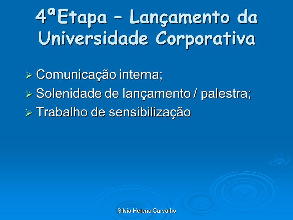 Silvia Helena Carvalho 4ªEtapa – Lançamento da Universidade Corporativa Comunicação interna; Comunicação interna; Solenidade de lançamento / palestra;