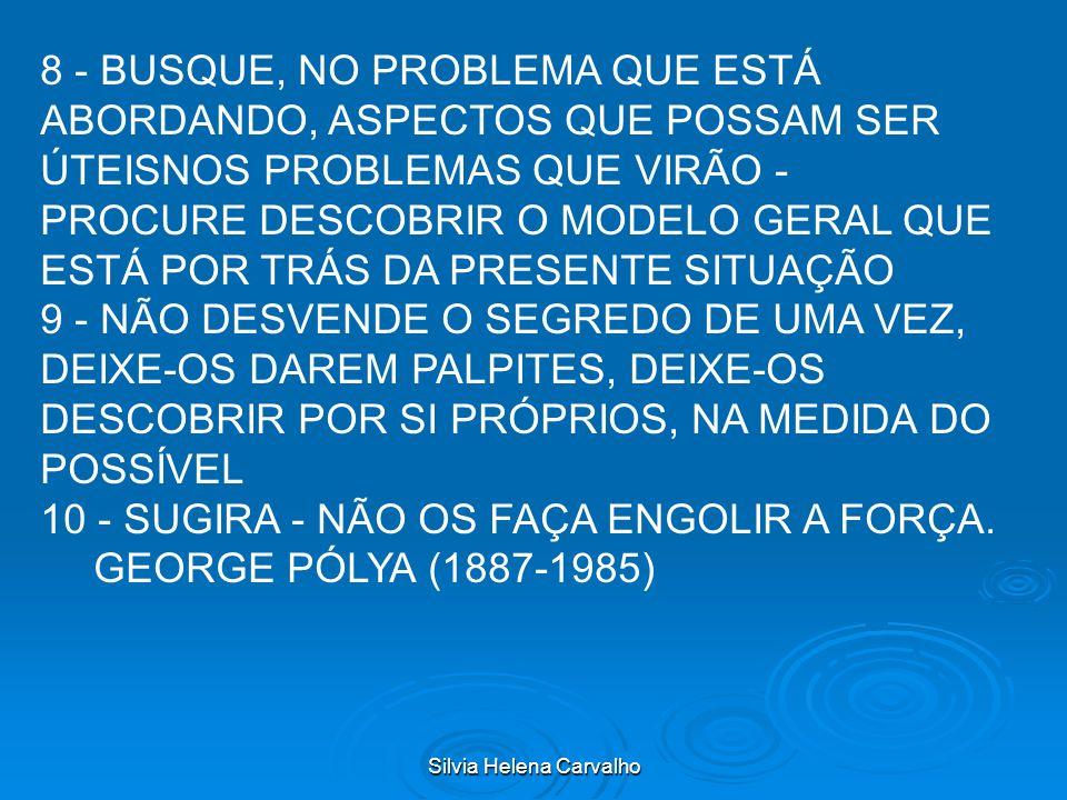 Silvia Helena Carvalho 8 - BUSQUE, NO PROBLEMA QUE ESTÁ ABORDANDO, ASPECTOS QUE POSSAM SER ÚTEISNOS PROBLEMAS QUE VIRÃO - PROCURE DESCOBRIR O MODELO G