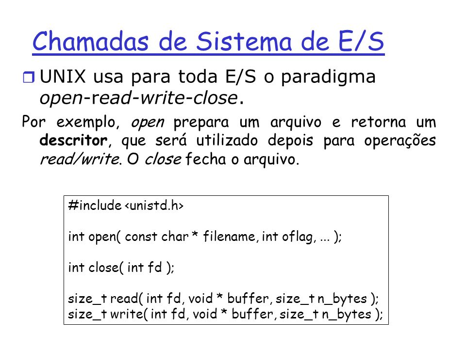 Chamadas de Sistema de E/S UNIX usa para toda E/S o paradigma open-read-write-close.