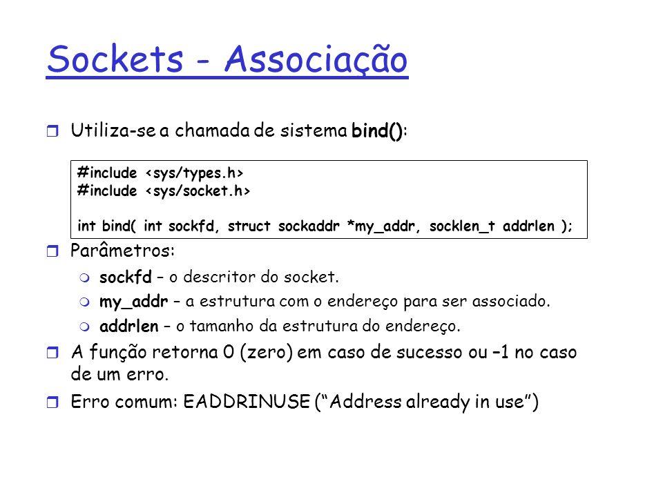 Sockets - Associação Utiliza-se a chamada de sistema bind(): Parâmetros: sockfd – o descritor do socket.