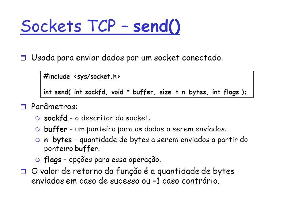 Sockets TCP – send() Usada para enviar dados por um socket conectado.