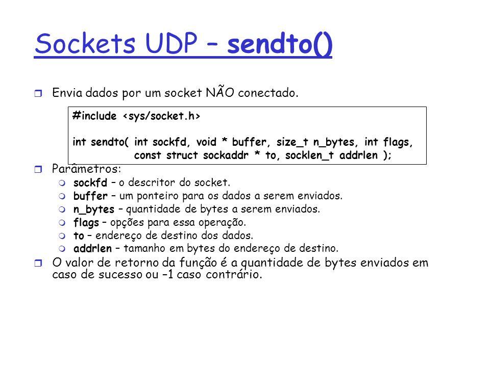 Sockets UDP – sendto() Envia dados por um socket NÃO conectado.