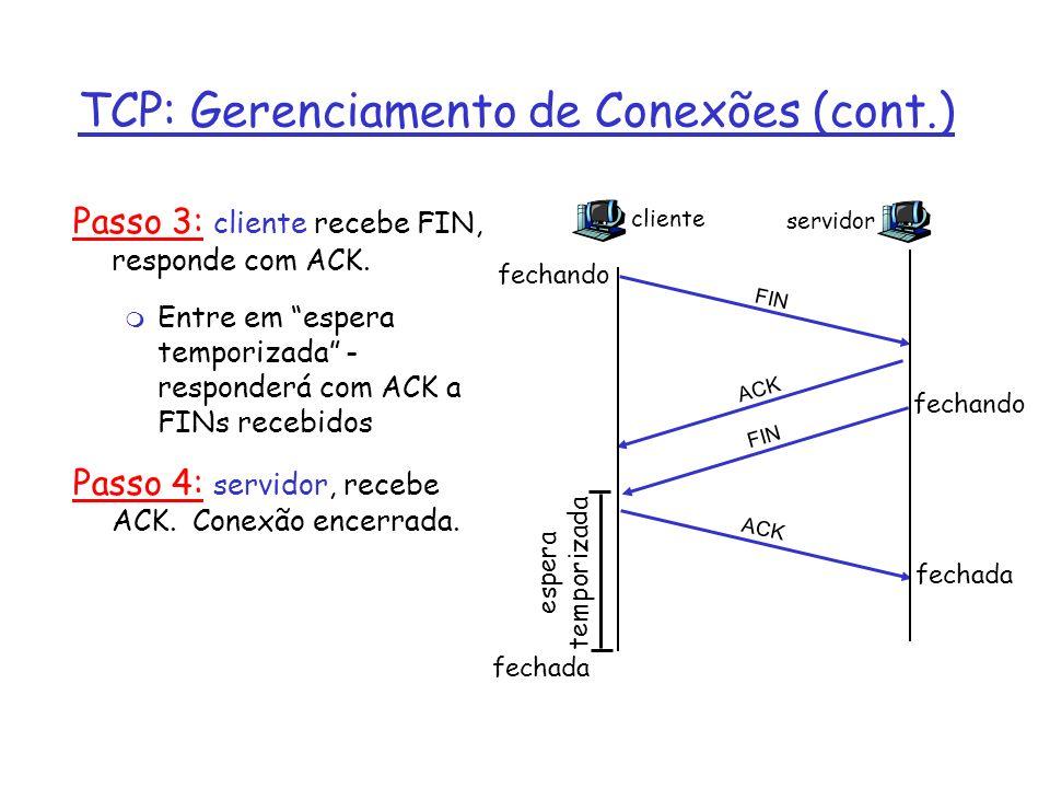 TCP: Gerenciamento de Conexões (cont.) Passo 3: cliente recebe FIN, responde com ACK.