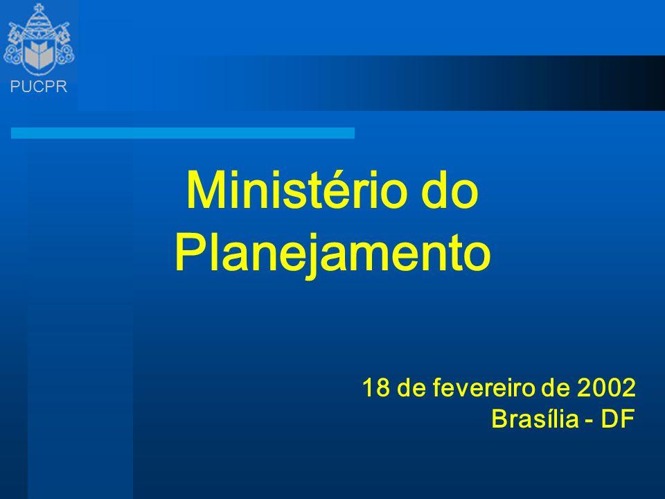 PUCPR Ministério do Planejamento 18 de fevereiro de 2002 Brasília - DF