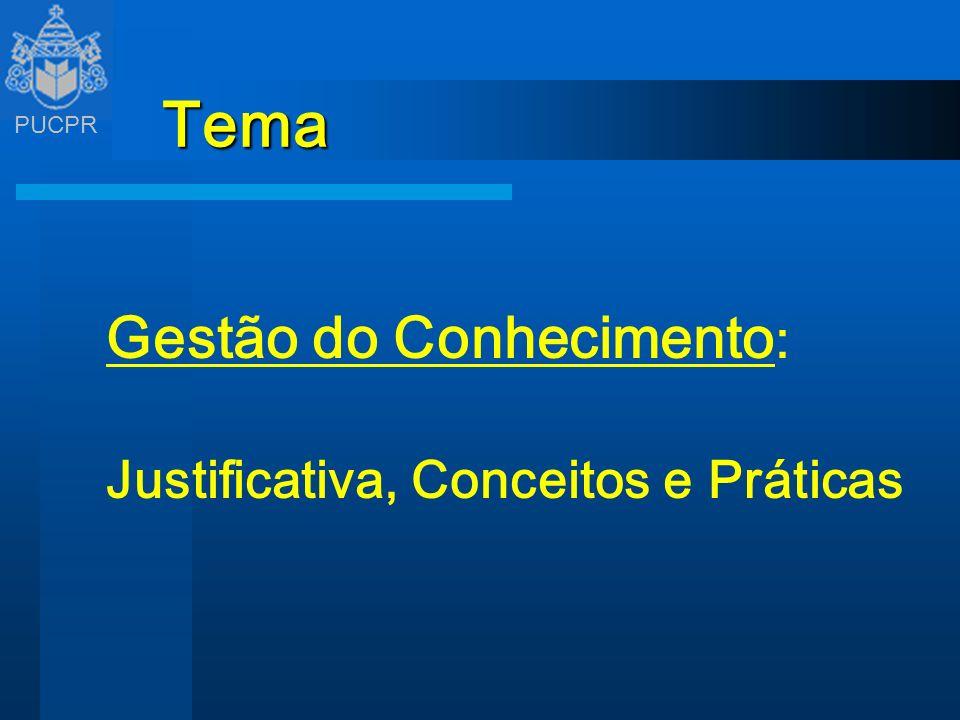 PUCPR Tema Gestão do Conhecimento : Justificativa, Conceitos e Práticas
