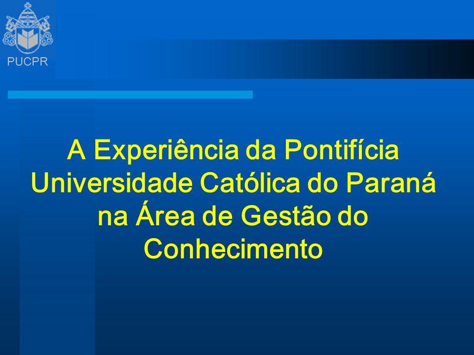 PUCPR A Experiência da Pontifícia Universidade Católica do Paraná na Área de Gestão do Conhecimento
