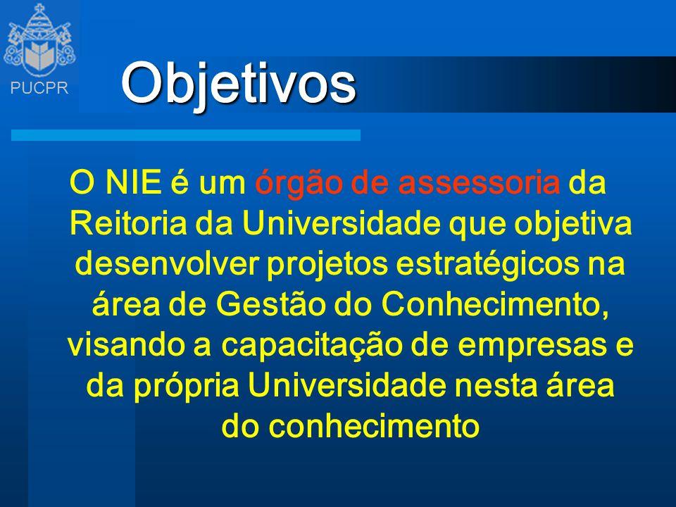 PUCPR Objetivos O NIE é um órgão de assessoria da Reitoria da Universidade que objetiva desenvolver projetos estratégicos na área de Gestão do Conheci
