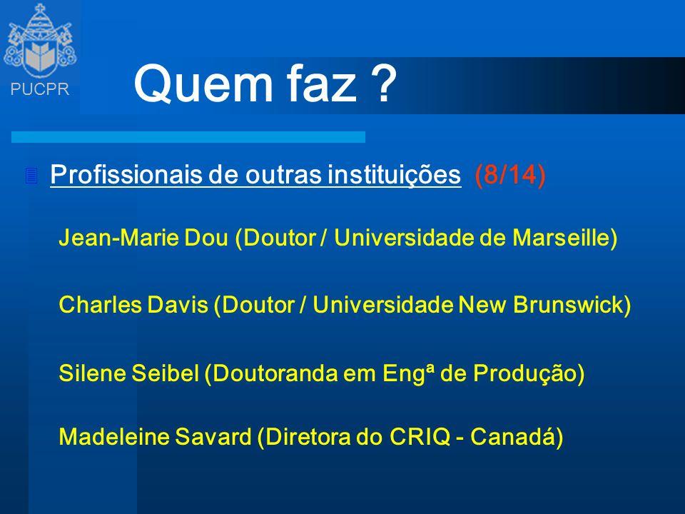 PUCPR Quem faz ? 3 Profissionais de outras instituições (8/14) Jean-Marie Dou (Doutor / Universidade de Marseille) Charles Davis (Doutor / Universidad