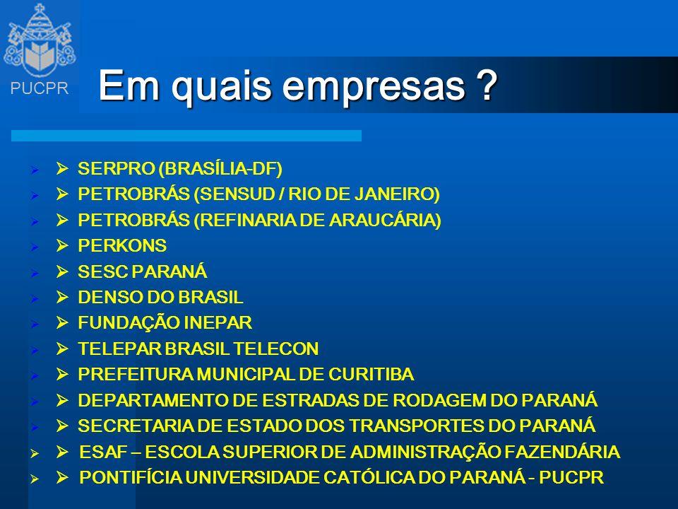 PUCPR Em quais empresas ? SERPRO (BRASÍLIA-DF) PETROBRÁS (SENSUD / RIO DE JANEIRO) PETROBRÁS (REFINARIA DE ARAUCÁRIA) PERKONS SESC PARANÁ DENSO DO BRA
