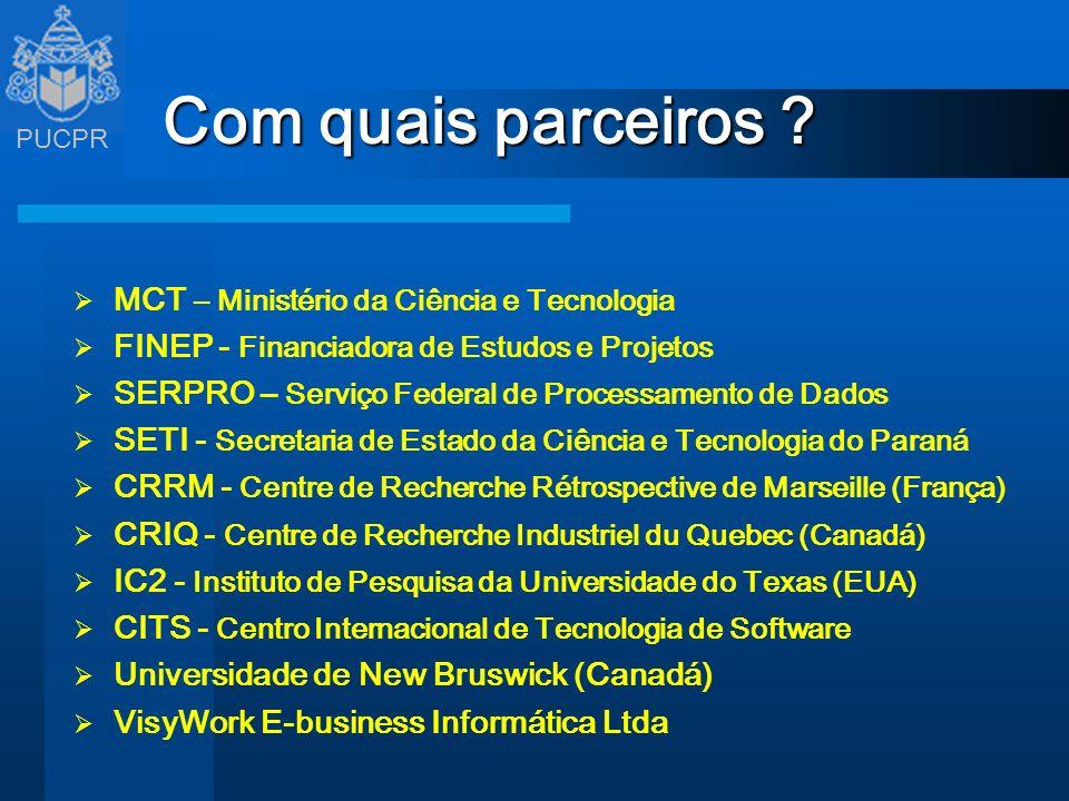 PUCPR Com quais parceiros ? MCT – Ministério da Ciência e Tecnologia FINEP - Financiadora de Estudos e Projetos SERPRO – Serviço Federal de Processame