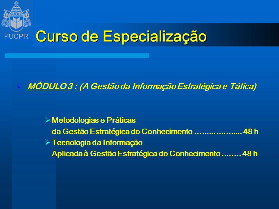 PUCPR Curso de Especialização 3 MÓDULO 3 : (A Gestão da Informação Estratégica e Tática) Metodologias e Práticas da Gestão Estratégica do Conhecimento
