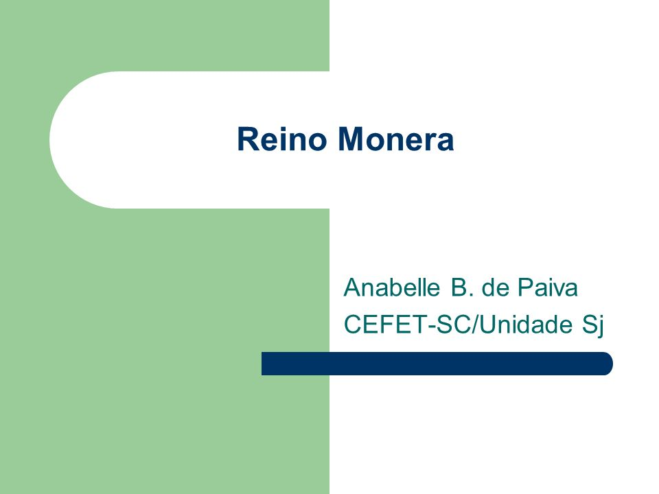 Reino Monera Anabelle B. de Paiva CEFET-SC/Unidade Sj
