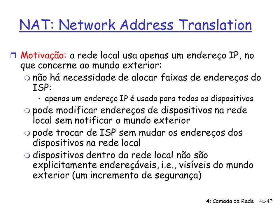 4: Camada de Rede 4a-47 NAT: Network Address Translation r Motivação: a rede local usa apenas um endereço IP, no que concerne ao mundo exterior: m não