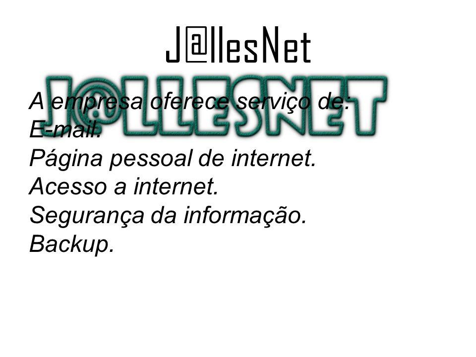 J@llesNet A empresa oferece serviço de: E-mail. Página pessoal de internet.