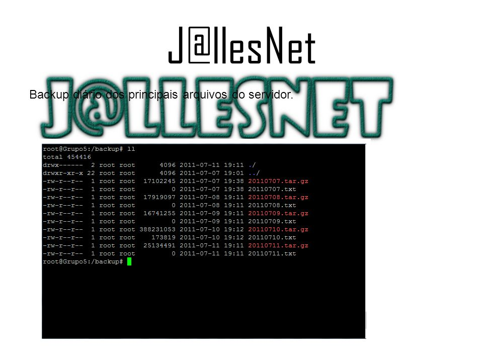 J@llesNet Backup diário dos principais arquivos do servidor.