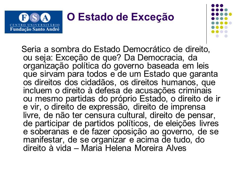 O Estado de Exceção Seria a sombra do Estado Democrático de direito, ou seja: Exceção de que? Da Democracia, da organização política do governo basead