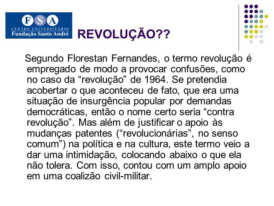 REVOLUÇÃO?? Segundo Florestan Fernandes, o termo revolução é empregado de modo a provocar confusões, como no caso da revolução de 1964. Se pretendia a