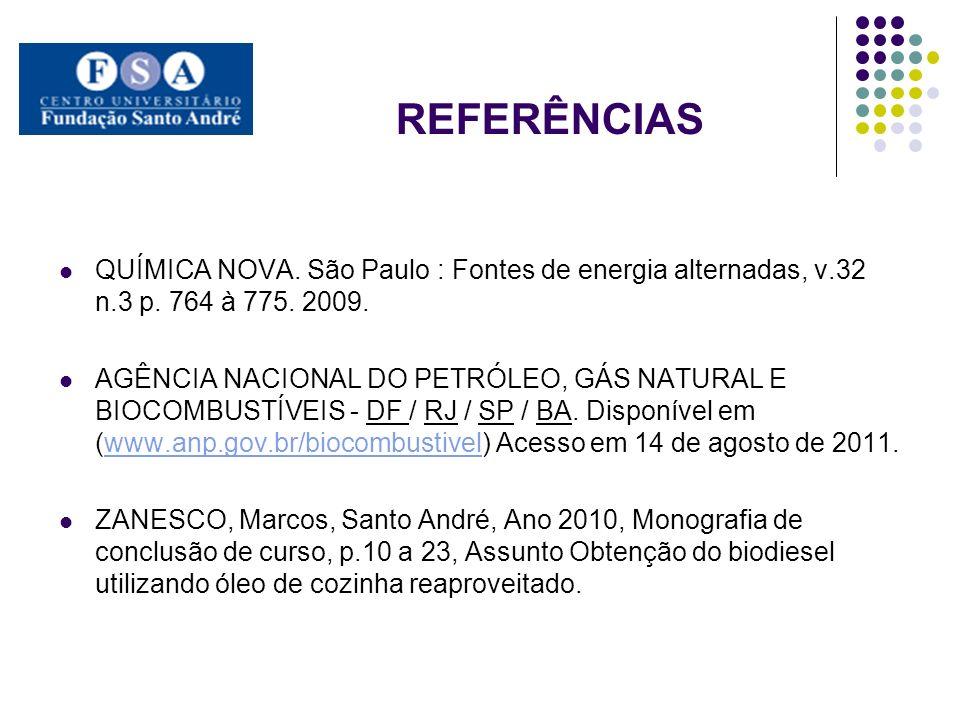 REFERÊNCIAS QUÍMICA NOVA. São Paulo : Fontes de energia alternadas, v.32 n.3 p. 764 à 775. 2009. AGÊNCIA NACIONAL DO PETRÓLEO, GÁS NATURAL E BIOCOMBUS