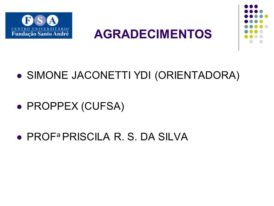 AGRADECIMENTOS SIMONE JACONETTI YDI (ORIENTADORA) PROPPEX (CUFSA) PROF a PRISCILA R. S. DA SILVA