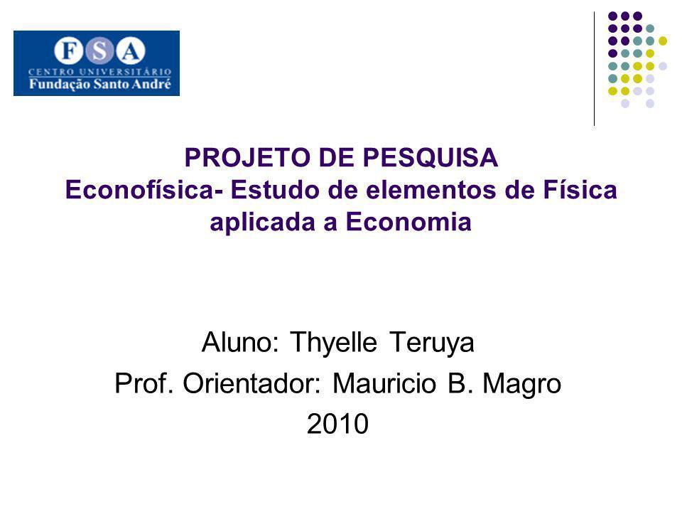 Econofísica- Estudo de elementos de Física aplicada a Economia INTRODUÇÃO Recentemente os estudos da física aplicada à economia têm gerado grandes avanços em relação aos modelos aplicados ao mercado financeiro.