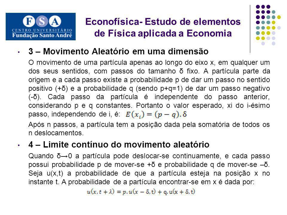 3 – Movimento Aleatório em uma dimensão O movimento de uma partícula apenas ao longo do eixo x, em qualquer um dos seus sentidos, com passos do tamanh