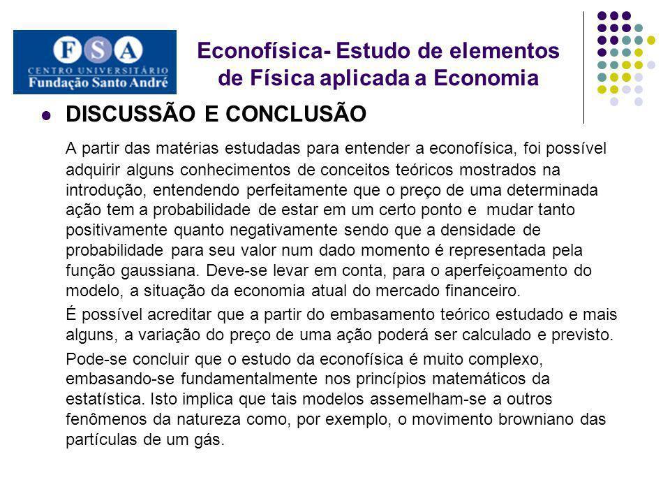 DISCUSSÃO E CONCLUSÃO A partir das matérias estudadas para entender a econofísica, foi possível adquirir alguns conhecimentos de conceitos teóricos mo