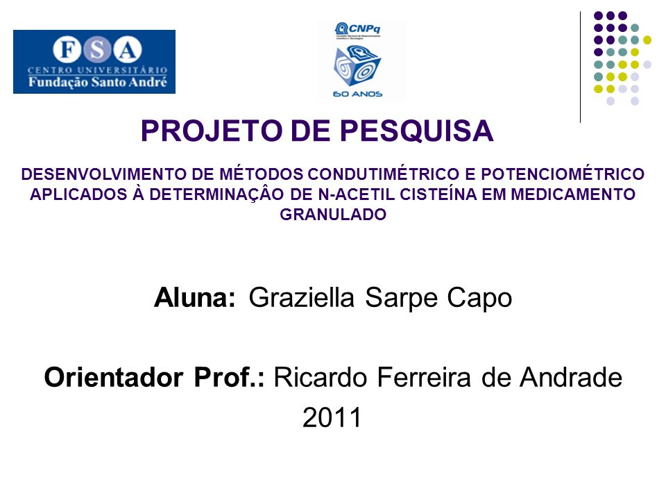 PROJETO DE PESQUISA Aluna: Graziella Sarpe Capo Orientador Prof.: Ricardo Ferreira de Andrade 2011 DESENVOLVIMENTO DE MÉTODOS CONDUTIMÉTRICO E POTENCI