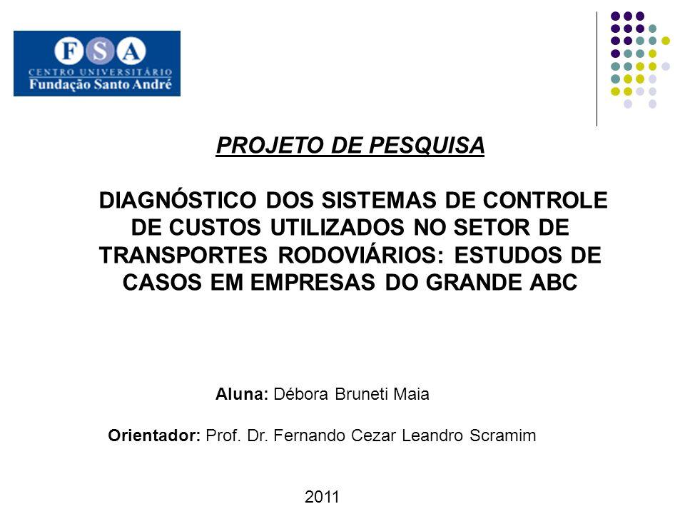 OBJETIVO Pesquisar os sistemas de análise e controle de custos utilizados atualmente nas transportadoras da região do Grande ABC.